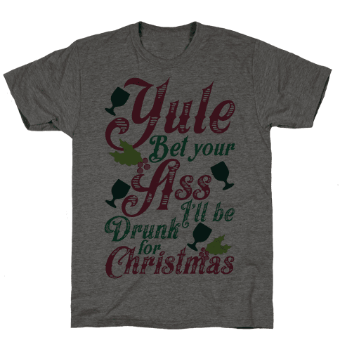 Yule Bet Your Ass I'll Be Drunk For Christmas Mens T-Shirt