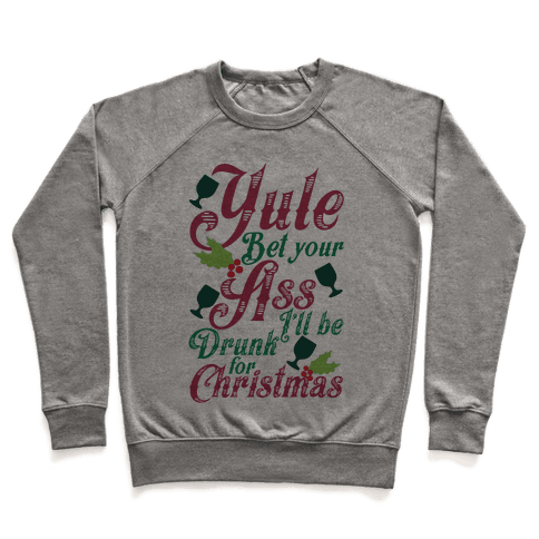 Yule Bet Your Ass I'll Be Drunk For Christmas Pullover