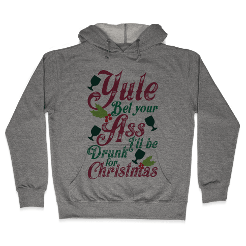 Yule Bet Your Ass I'll Be Drunk For Christmas Hooded Sweatshirt