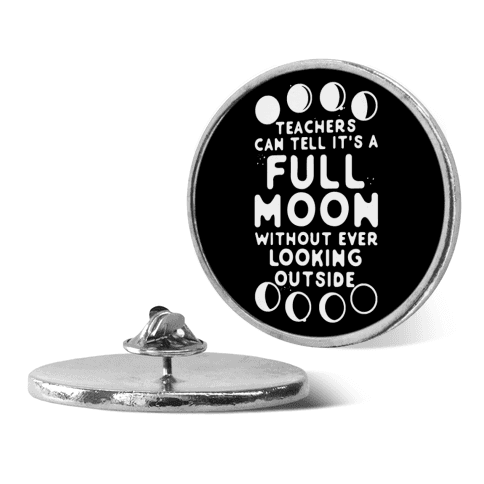 Teachers Can Tell It's a Full Moon Without Ever Looking Outside pin