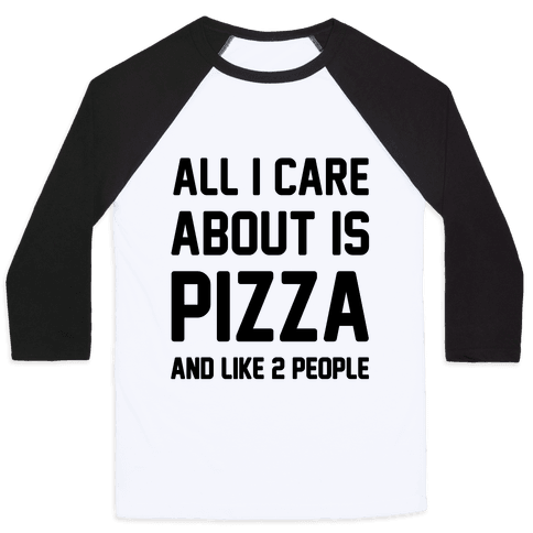 All I Care About Is Pizza Baseball Tee