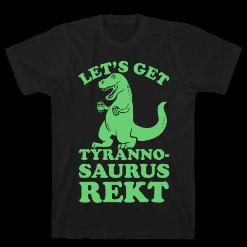 Let's Get Tyrannosaurus Rekt Mens T-Shirt