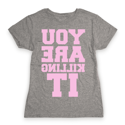 You Are Killing It (Mirrored) Womens T-Shirt