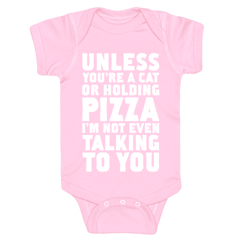 Unless You're A Cat Or Holding Pizza Baby Onesy