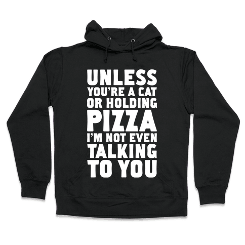 Unless You're A Cat Or Holding Pizza Hooded Sweatshirt