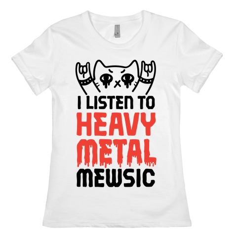 I Listen To Heavy Metal Mew-sic Womens T-Shirt