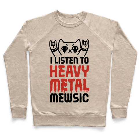 I Listen To Heavy Metal Mew-sic Pullover