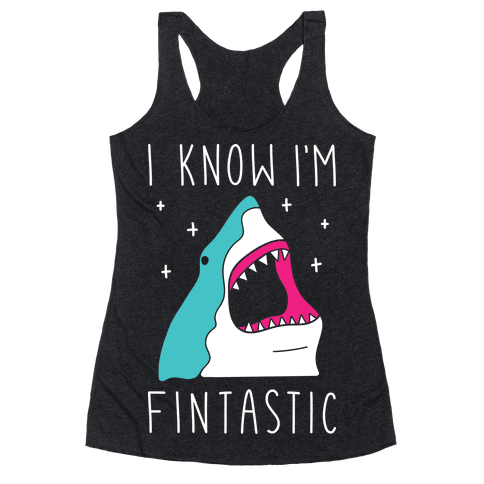 I Know I'm Fintastic Racerback Tank Top