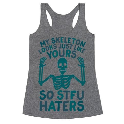 My Skeleton Looks Just Like Yours so STFU Haters Racerback Tank Top