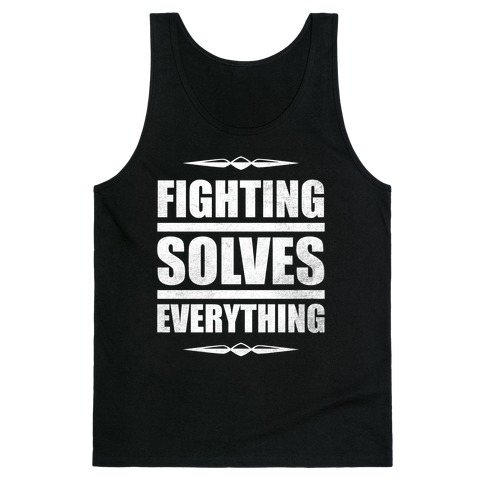 Fighting Solves Everything (White Ink) Tank Top