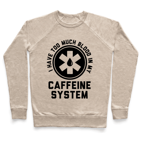 I Have Too Much Blood in my Caffeine System Pullover
