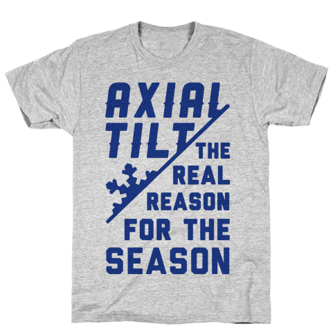 Axial Tilt Reason For The Season Mens T-Shirt