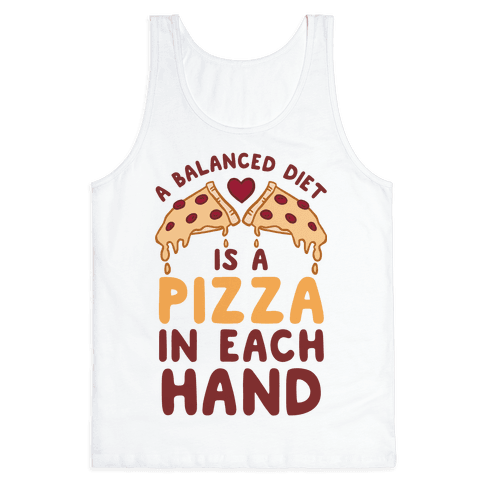 A Balanced Diet Is a Pizza In Each Hand Tank Top