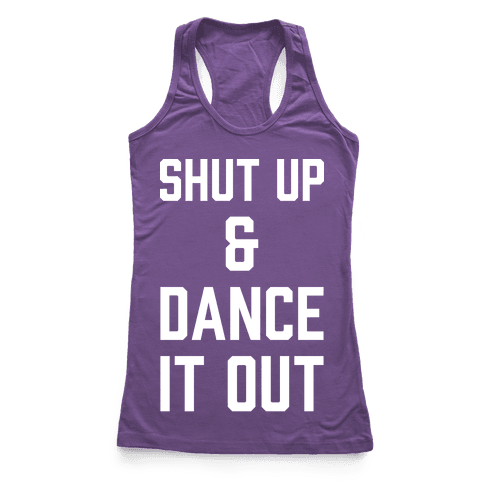 Shut Up and Dance It Out Racerback Tank Top