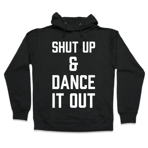 Shut Up and Dance It Out Hooded Sweatshirt