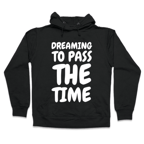 Dreaming To Pass The Time Hooded Sweatshirt