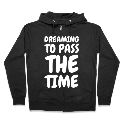 Dreaming To Pass The Time Zip Hoodie