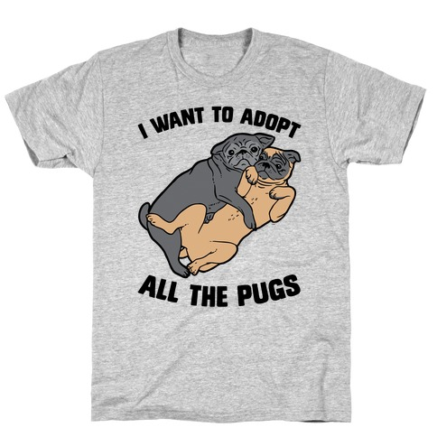 I Want To Adopt All The Pugs T-Shirt