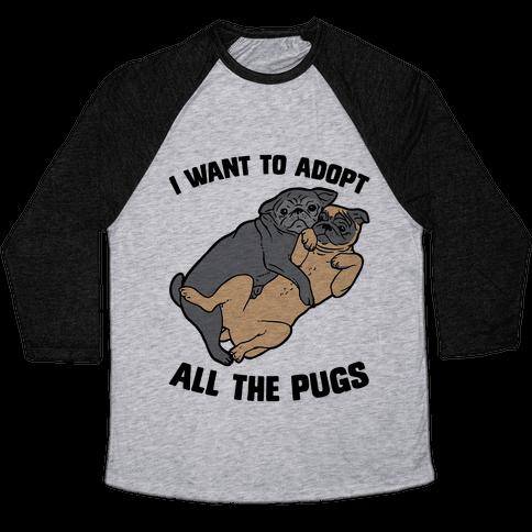 I Want To Adopt All The Pugs Baseball Tee