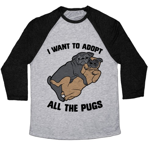 I Want To Adopt All The Pugs Baseball Tee
