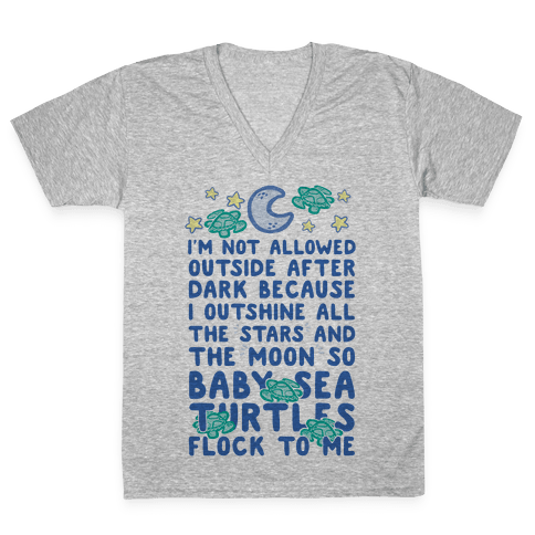 I'm Not Allowed Outside After Dark Because I Outshine All The Stars And The Moon So Baby Sea Turtles Flock To Me V-Neck Tee Shirt