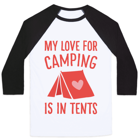 My Love For Camping Is In Tents Baseball Tee
