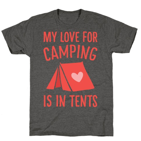 My Love For Camping Is In Tents T-Shirt