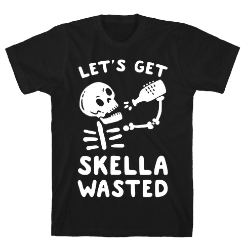 Let's Get Skella Wasted Mens T-Shirt