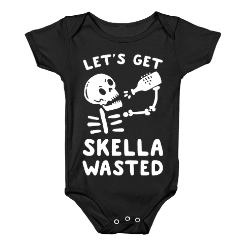Let's Get Skella Wasted Baby Onesy