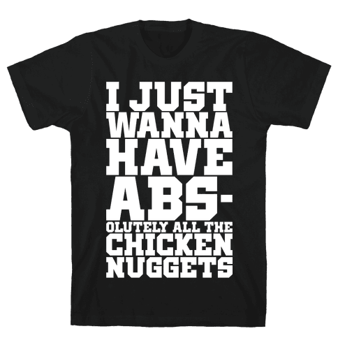 I Just Want Abs-olutely All The Chicken Nuggets Mens T-Shirt