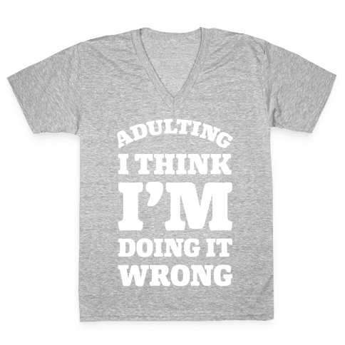 Adulting I Think I'm Doing It Wrong V-Neck Tee Shirt