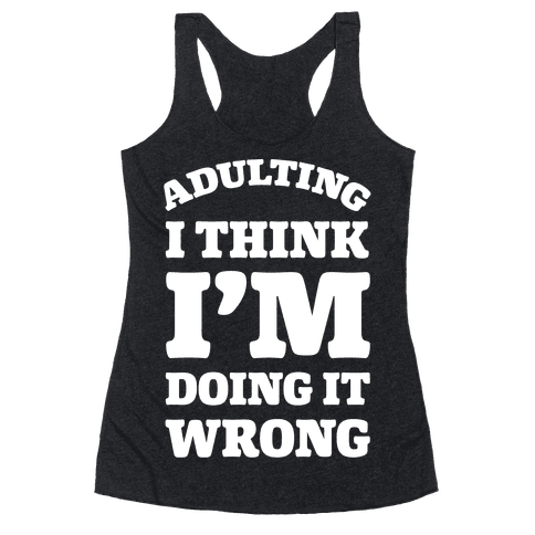 Adulting I Think I'm Doing It Wrong Racerback Tank Top