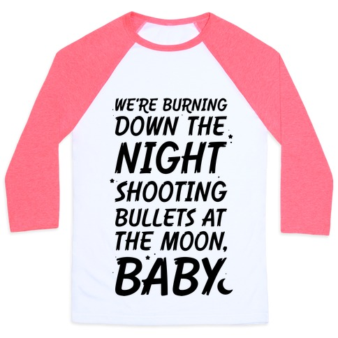 We're Burning Down The Night Shooting Bullets At The Moon Baby Baseball Tee