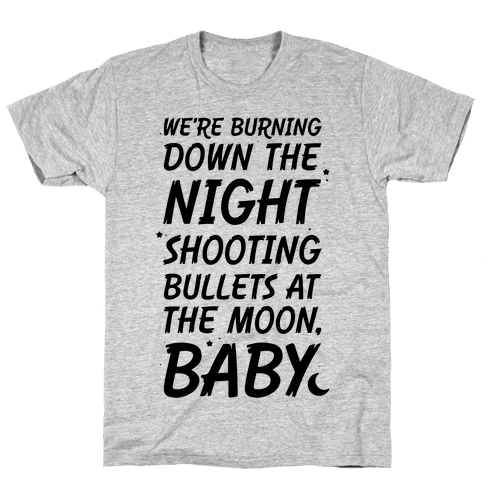 We're Burning Down The Night Shooting Bullets At The Moon Baby Mens T-Shirt