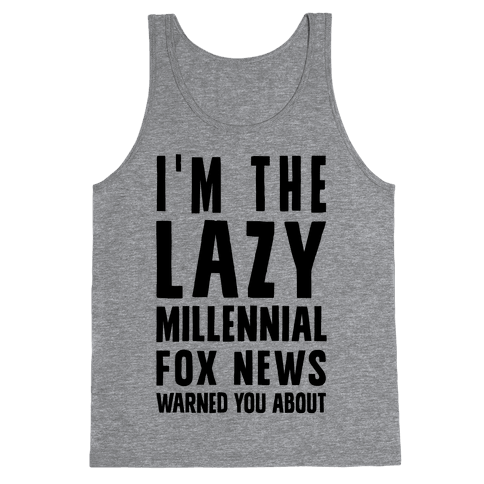 I'm The Lazy Millennial Fox News Warned You About Tank Top