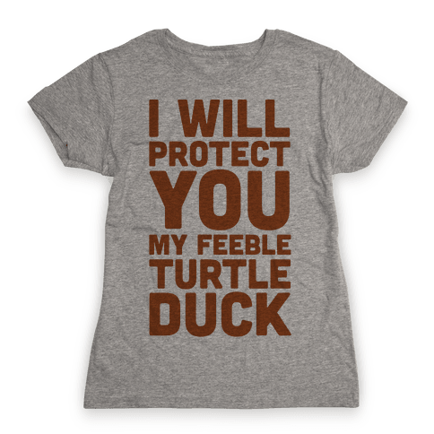 I Will Protect You My Feeble Turtle Duck Womens T-Shirt