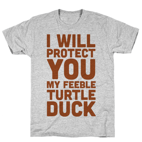 I Will Protect You My Feeble Turtle Duck Mens T-Shirt