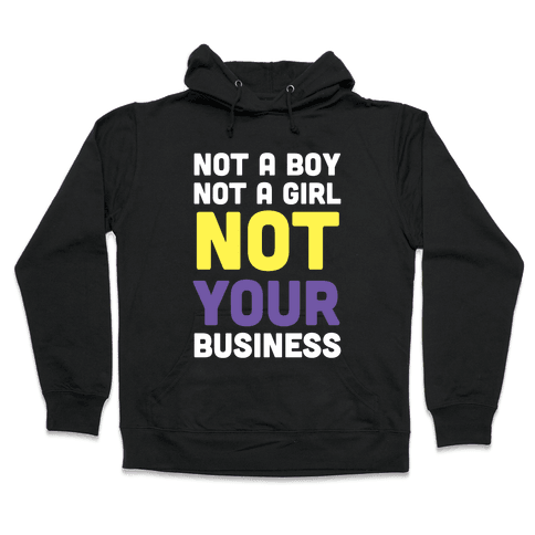 Not a Boy, Not a Girl, Not Your Business Hooded Sweatshirt