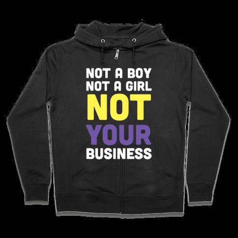 Not a Boy, Not a Girl, Not Your Business Zip Hoodie