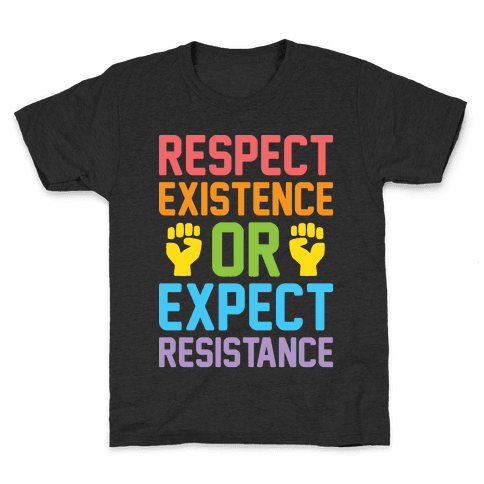 Respect Existence Or Expect Resistance Kids T-Shirt
