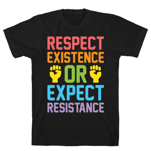 Respect Existence Or Expect Resistance Mens T-Shirt