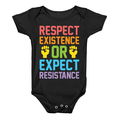 Respect Existence Or Expect Resistance Baby Onesy