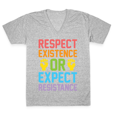 Respect Existence Or Expect Resistance V-Neck Tee Shirt