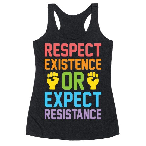 Respect Existence Or Expect Resistance Racerback Tank Top
