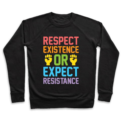 Respect Existence Or Expect Resistance Pullover