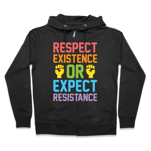 Respect Existence Or Expect Resistance Zip Hoodie