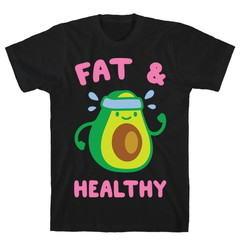 Fat And Healthy T-Shirt