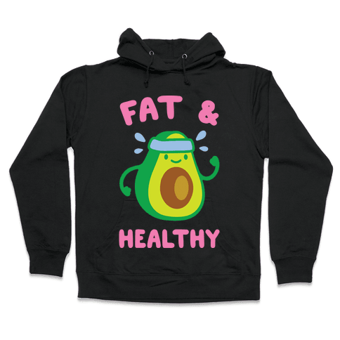 Fat And Healthy Hooded Sweatshirt