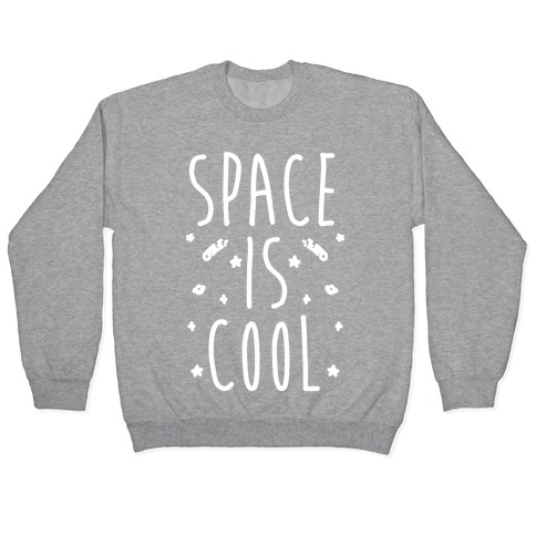 Space Is Cool Pullover