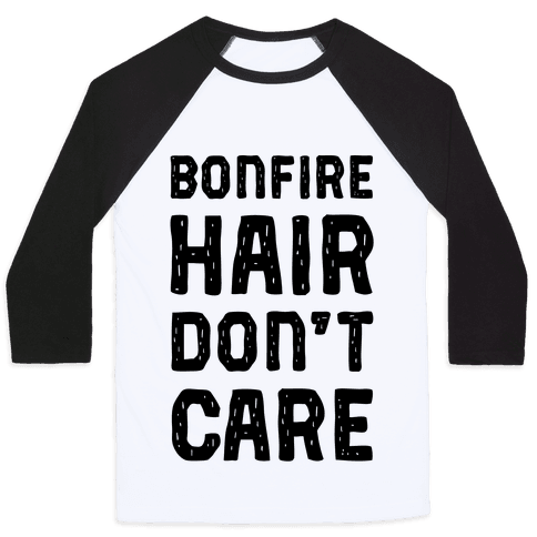 Bonfire Hair Don't Care Baseball Tee